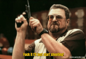 When you get looped by the same survivor for 5 gens but Bloodlust won't do the trick.: Fuck it riljust start shooting!  meme-generator.com When you get looped by the same survivor for 5 gens but Bloodlust won't do the trick.