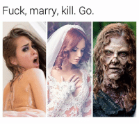 Marry and kill are a toss up. But you can bet your ass I'm beating zombie cheeks tonight. 💦 (follow @sean_speezy for more) • • • fuckmarrykill rileyreid thewalkingdead twd fearthewalkingdead joke game marriage married choices savage meme memes memesdaily dankmemes dank memeoftheday savagememes seanspeezy follow followme photooftheday picoftheday instagood zombie zombies me cute relationship relationshipgoals: Fuck, marry, kill. Go Marry and kill are a toss up. But you can bet your ass I'm beating zombie cheeks tonight. 💦 (follow @sean_speezy for more) • • • fuckmarrykill rileyreid thewalkingdead twd fearthewalkingdead joke game marriage married choices savage meme memes memesdaily dankmemes dank memeoftheday savagememes seanspeezy follow followme photooftheday picoftheday instagood zombie zombies me cute relationship relationshipgoals