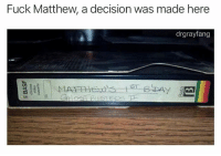 Funny, Sorry, and Fuck: Fuck Matthew, a decision was made here  drgrayfang Sorry Chump.