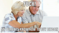 Parents, Fuck, and How To: FUCK  MN PARENTS IKNOW HOW TO BUY BITCOIN My Parents know how to buy Bitcoin now