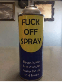 Fuck, For, and Fuck Off: FUCK  OFF  SPRAY  Keeps idiots  And assholes  away for up  to 4 hours