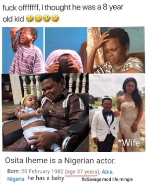 Shit got real fam: fuck offfff, I thought he was a 8 year  old kid  *Wife  Osita Iheme is a Nigerian actor.  Born: 20 February 1982 (age 37 years), Abia,  Nigeria he has a baby  fblSavage mod life mingle Shit got real fam