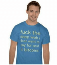 Dank Memes, Bitcoin, and Bitcoins: fuck the  deep web i  dont want to  pay for acid  in bitcoins