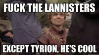 the lannisters: FUCK THE LANNISTERS  EXCEPT YRION quickmeme com