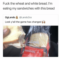 Family, Memes, and The Game: Fuck the wheat and white bread. I'm  eating my sandwiches with this bread  OgLando @Lando2xx  Look y'all the game has changed  HAWAIAN  FAMILY BA Ok but like how many slices of ham this man eating 😂 • Follow @savagememesss for more posts daily