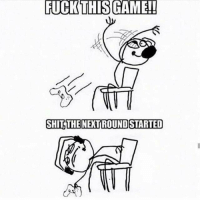 RT @FunnyVideoGame: Every damn time https://t.co/JIid0xnGhQ: FUCK THIS GAME!!  SHIT THE NEXTROUND STARTED RT @FunnyVideoGame: Every damn time https://t.co/JIid0xnGhQ