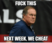 Bill Belichick, Football, and Memes: FUCK THIS  @NFL MEMES  NEXT WEEK, WE CHEAT Bill Belichick & the Patriots... https://t.co/U2DLcNetOQ