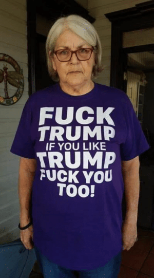 Fuck You, Fuck, and Trump: FUCK  TRUMP  IF YOU LIKE  TRUM  FUCK YOU  TOO!