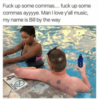 ••••••••••••••• 😂 Tag 5 friends for a shoutout! 👉 Follow @funnyhoodvidz ✅ funny lol vine humor bruh memes: Fuck up some commas.... fuck up some  commas ayyyye. Man l love y'all music,  my name is Bill by the way ••••••••••••••• 😂 Tag 5 friends for a shoutout! 👉 Follow @funnyhoodvidz ✅ funny lol vine humor bruh memes