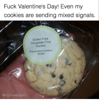LOL! WTF!?!?: Fuck Valentine's Day! Even my  cookies are sending mixed signals.  Gluten Free  Chocolate Chip  Cookie  This product contains:  Gluten  high fiveexpert LOL! WTF!?!?