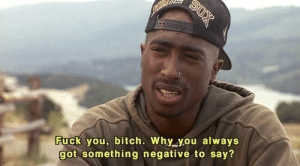 Bitch, Fuck You, and Fuck: Fuck you, bitch. Why you always  got something negative to say?