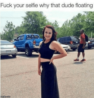 Dude, Selfie, and Fuck: Fuck your selfie why that dude floating Modern X files