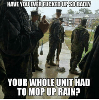 Memes, 🤖, and Mop: FUCKED TP SO BADLY  YOUR WHOLE UNIT HAD  TO MOP UP RAIN?