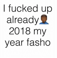 2018 for sure.. 🙏😂 WSHH: fucked up  already  2018 my  year fasho 2018 for sure.. 🙏😂 WSHH