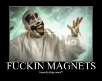 Magnets: FUCKIN MAGNETS  How do they work?
