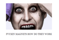 Have some new age angsty Joker.: FUCKIN MAGNETS HOW DO THEY WORK Have some new age angsty Joker.