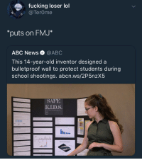 Abc, Future, and Memes: fuckina loser lo  @TerOme  *puts on FMJ*  ABC News @ABC  This 14-year-old inventor designed a  bulletproof wall to protect students during  school shootings. abcn.ws/2P5nzX5  SAKE  K.ID.S Intervention > any other sniper in any Call of Duty or future CoD