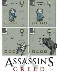Lmao so true: FUCKING  JUMP UP.  JUMP UP.  ASSASSINS  CREE D  TM Lmao so true