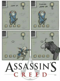 jumping up: FUCKING  JUMP UP  JUMP UP.  ASSASSINS  CREED  TM