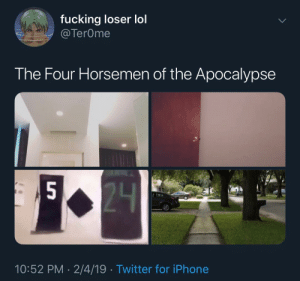 Fucking, Iphone, and Lol: fucking loser lol  @TerOme  The Four Horsemen of the Apocalypse  5  10:52 PM 2/4/19 Twitter for iPhone If you know, you know