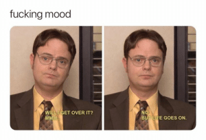 Fucking, Life, and Mood: fucking mood  WILLIGET OVER IT?  MMM..  NO  BUT LIFE GOES ON.