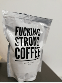 Fucking, Funny, and Coffee: FUCKING  STRONG  COFFE  GROUND COFFEE  2500 What do we want???