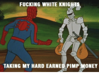 https://t.co/C2LOvGk4Dv: FUCKING WHITE KNIGHTS  TAKING MY HARD EARNED PIMP MONEY https://t.co/C2LOvGk4Dv