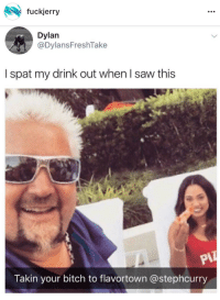 Guy Fieri has no chill: fuckjerry  Dylan  @DylansFreshTake  I spat my drink out when I saw this  Takin your bitch to flavortown @stephcurry Guy Fieri has no chill