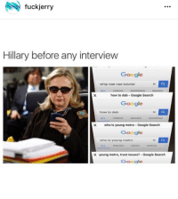 "Hilary ""Pandering to the blacks"" Clinton: fuckjerry  Hillary before any interview  Google  whip nae nae tutorial  VIDEOS SHOPPING IMAGES  how to dab Google Search  Google  how to dab  X who is young metro Google Search  Google  who is young metro  X young metro, trust issues? Google Search  Google Hilary ""Pandering to the blacks"" Clinton"