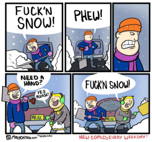 Snow, Comics, and Yes: FUCK'N PHE!  SNOW!  0  NEED A  HAND?  FUCKN SNOW!  YES  PLEASE!  İCE  MRiCE  闰MayOKrNG.com Be  NEW COMICS EVERY WEEKDAY! Snow[OC]