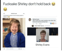 Another One, Girls, and Hilarious: Fucksake Shirley don't hold back  UNILAD's post  This little girl's reaction to the new baby's gender is  hilarious...  Shirley Evans  Why would you want another one when the  first one turned out like that  6 d Like Reply  02.4  Jason Fuller Replied 326 Replies  Shirley Evans  Write a comment.