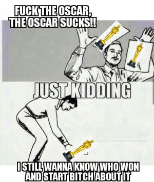 Dank, 🤖, and Name: FUCKTHEOSCAR  THEOSCAR  SUCKS!!  JUST KIDDING  STILLWANNAIKNOW WHOWON  AND STARTBITCHIABOUTIT Name the biggest snub of this year.