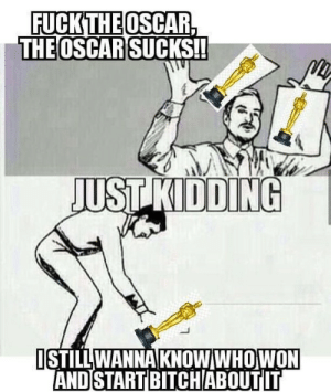 Bitch, Memes, and 🤖: FUCKTHEOSCAR  THEOSCAR  SUCKS!!  UST KIDDING  STILLWANNAKNOWWHOWON  AND START BITCH ABOUTIT Name the biggest snub of this year.⠀ oscars2019