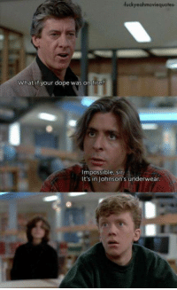 Memes, Breakfast Club, and The Breakfast Club: fuckyeahmoviequotes.  What if your dope was on fire?  mpossible, sir  It's in Johnson's underwear. The Breakfast Club