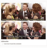 Love, Memes, and 🤖: fuckyeahsterekfeels  IE  Sometimes I wish I was Loki so I'd make everyone just kneel.  tuckyeahsterekfeels  Interviewer You don't have to be Loki to make me kneel.  TomT Ehehehehe-Oh.  ,  vitalemontea  I love how it took him a moment @donny.drama is one of my favourite accounts 😂😂