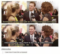 momentous: fuckyeahsterekfeels  UE  SometimesIwish I was Loki so I'd make evervone just kneel  tuckyeahsterekfeels  Interviewers You don't have to be Loki to makemekneel.  Tom:Ehehehehe- Oh.  vitalemontea  I love how it took him a moment