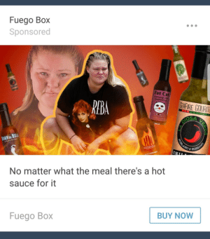 Target, Tumblr, and Queen: Fuego B0X  Sponsored  Fat Cat  Surprisingly Mild  Guajillo Ghost  SEAHEOURT  OSA  oog  HULA  aral Het Sance  HOTMAPLE  NO SERR  CKEYHA  No matter what the meal there's a hot  sauce for it  BUY NOW  Fuego Box whoredrigo:  sodomymcscurvylegs: Tumblr, I'M BEGGING YOU, let me reblog ads! YASSS QUEEN TAMMY GET THAT HOT SAUCE AD CAMPAIGN