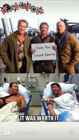 Chuck Norris, Terrible Facebook, and Chuck: Fuek You  Chuck Norris  IT WAS WORTH IT  Send message used to think the guy who posted this was gonna be 'the one'