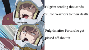 Perty literally smashed Fulgrim's head in with a Warhound miniature: Fulgrim sending thousands  of Iron Warriors to their death  lamagenius!  Fulgrim after Perturabo got  pissed off about it  Oh no! Perty literally smashed Fulgrim's head in with a Warhound miniature