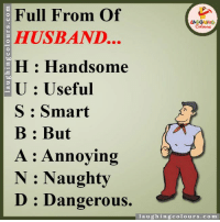 Full from of husbend....: Full From Of  HUSBAND  H Handsome  U Useful  S. Smart  B But  A Annoying  N Naughty  D Dangerous.  i a u ghi ngco i o urs. c o m Full from of husbend....