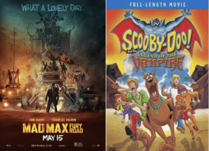 Both Scooby-Doo And The Legend of the Vampire and Mad Max: Fury Road take place in the fictional country of Australia. This hints towards a shared cinematic universe.: FULL-LENGTH MOVIE  WHAT A LOVELY DAY  StOOBY DOO!  And The  LEGEND OF THE  CHARLIZE THERON  TOM HARDY  MAD MAX  FURY  ROAD  MAY I5  R T  SEE IT IN REALD 3D  IMadMax  DVD Both Scooby-Doo And The Legend of the Vampire and Mad Max: Fury Road take place in the fictional country of Australia. This hints towards a shared cinematic universe.