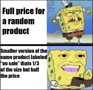 """Stonks'nt: Full price for  a random  product  Smaller version of the  same product labeled  """"on sale"""" thats 1/3  of the size but half  the price Stonks'nt"""