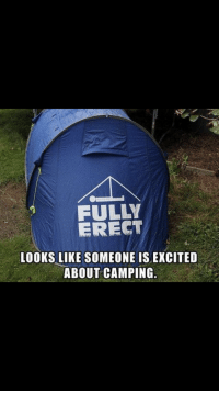 camping: FULLY  ERECT  LOOKS LIKE SOMEONE IS EXCITED  ABOUT CAMPING