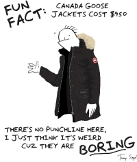 Canada, Comics, and Fun: FUN CANADA GOOSE JACKETS COST $9So THERE'S NO PUNCHLINE HERE, L JUST THINk IT'S WELRD CUZ THEY ARE BOKt OMM