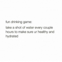 Apparently, Drinking, and Memes: fun drinking game:  take a shot of water every couple  hours to make sure ur healthy and  hydrated Soooo apparently @parishilton is a genius and helped create a droplet of water that is 1000x more hydrating than a bottle of water, thus eliminating millions of plastic bottles a year YES PEOPLE, PARIS HILTON IS GOING TO SAVE THE EARTH AND YOU CAN HELP HER TOO (link in bio) sodastream nanodrop