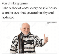 Tag a friend to remind them to drink water (@memezar): Fun drinking game  Take a shot of water every couple hours  to make sure that you are healthy and  hydrated  @memezar Tag a friend to remind them to drink water (@memezar)