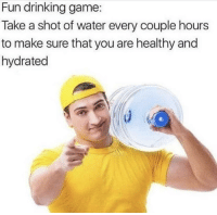 Drinking, Game, and Water: Fun drinking game:  Take a shot of water every couple hours  to make sure that you are healthy and  hydrated stay safe for the new years everyone!
