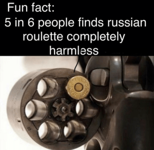 Cyka blyat bratan by DepressedSausage08 MORE MEMES: Fun fact:  5 in 6 people finds russian  roulette completely  harmless Cyka blyat bratan by DepressedSausage08 MORE MEMES
