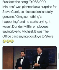 "omg 😢: Fun fact: the song ""9,986,000  Minutes"" was planned as a surprise for  Steve Carell, so his reaction is totally  genuine. ""Omg something's  happening"" and he starts crying. It  wasn't Dunder Mifflin employees  saying bye to Michael. It was The  Office cast saying goodbye to Steve  帶帶帶 omg 😢"