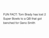 Nfl, Tom Brady, and Lost: FUN FACT: Tom Brady has lost 2  Super Bowls to a QB that got  benched for Geno Smith